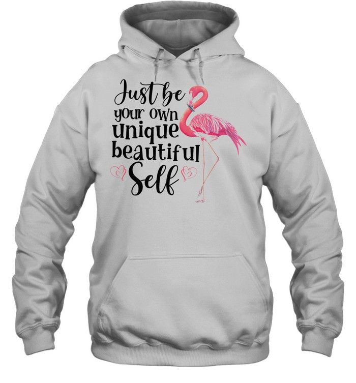 Flamingo Just Be Your Own Unique Beautiful Self shirt Unisex Hoodie
