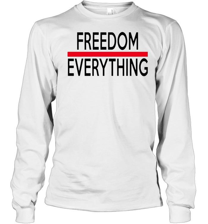 Freedom everything shirt Long Sleeved T-shirt