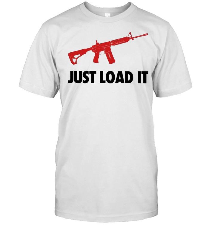 Guns Just Load It shirt