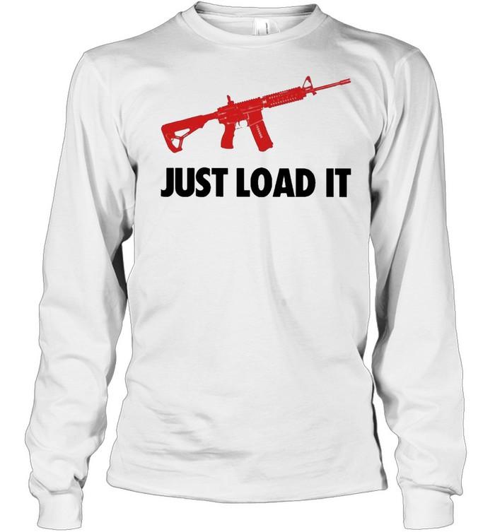 Guns Just Load It shirt Long Sleeved T-shirt