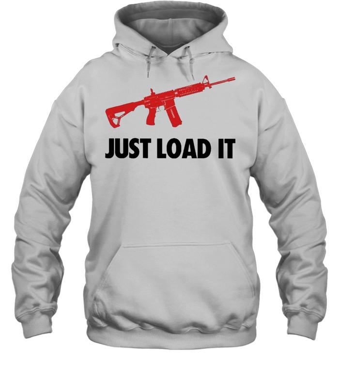 Guns Just Load It shirt Unisex Hoodie