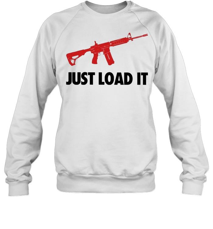 Guns Just Load It shirt Unisex Sweatshirt