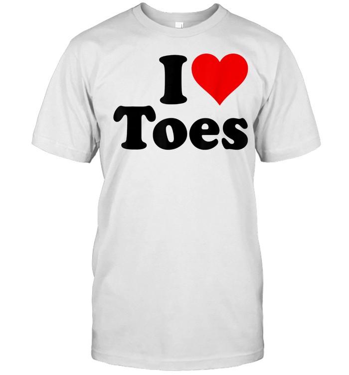 I HEART TOES I LOVE TOES SEXY FEET shirt
