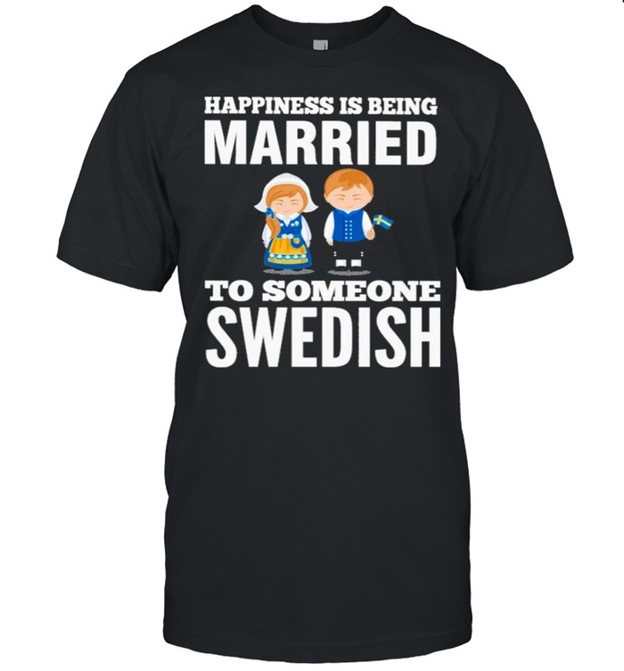 2021 Happiness Is Being Married To Someone Swedish shirt