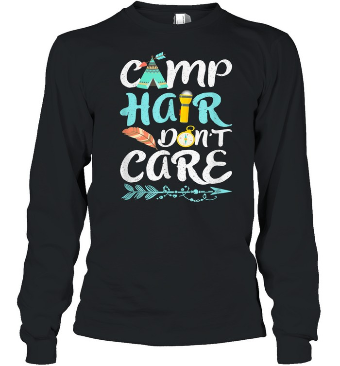 Camp Hair Do Not Care Camping Camper Forest Summer Camps shirt Long Sleeved T-shirt