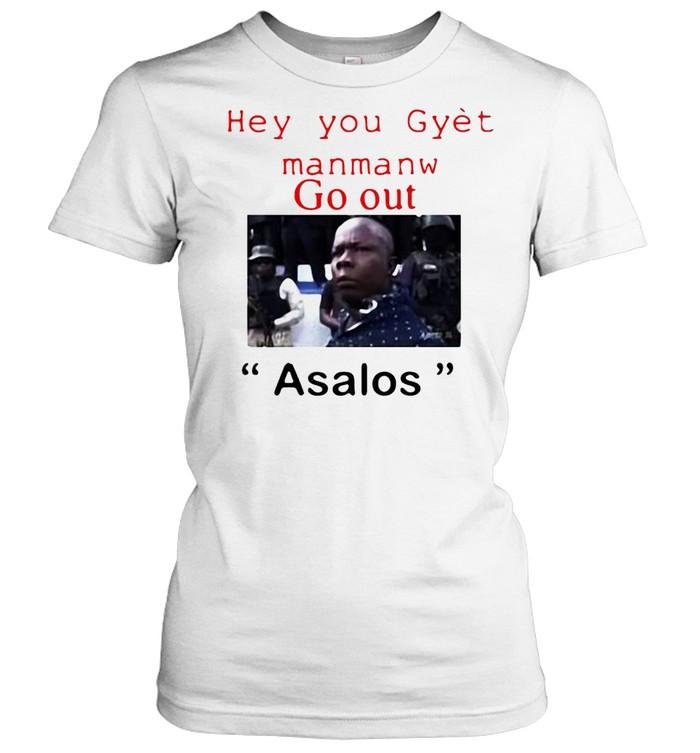 Hey You Gyet Manmanw Go Out Asalos T-shirt Classic Women's T-shirt