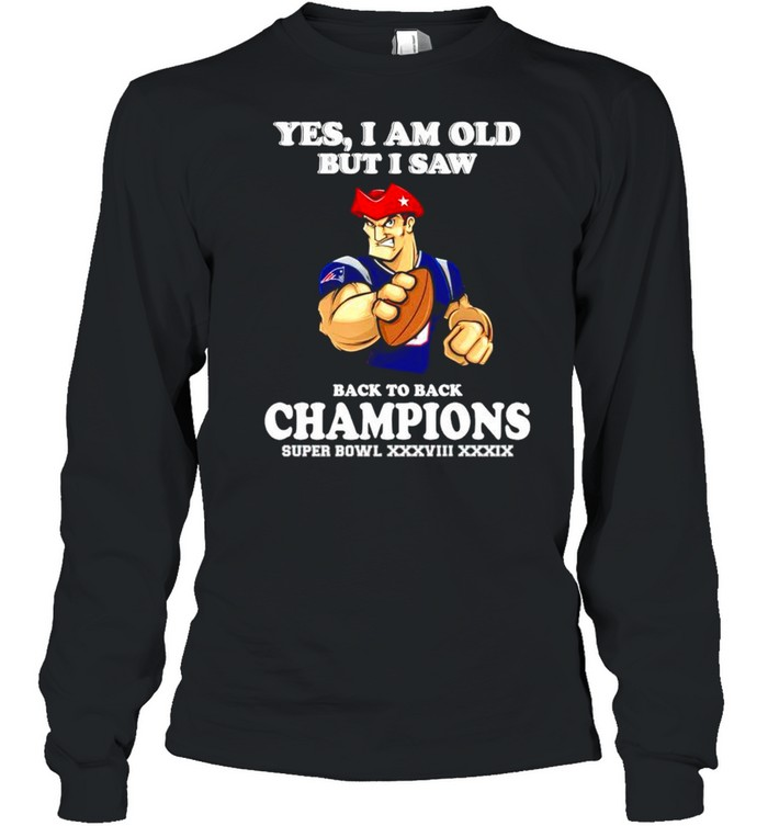 Yes I am old but I saw New England Patriots back to back champions shirt Long Sleeved T-shirt