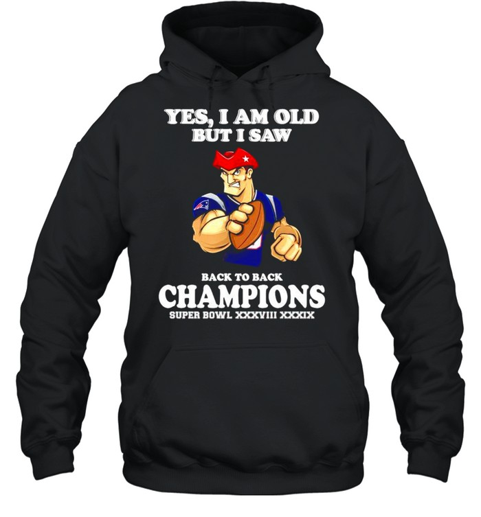 Yes I am old but I saw New England Patriots back to back champions shirt Unisex Hoodie