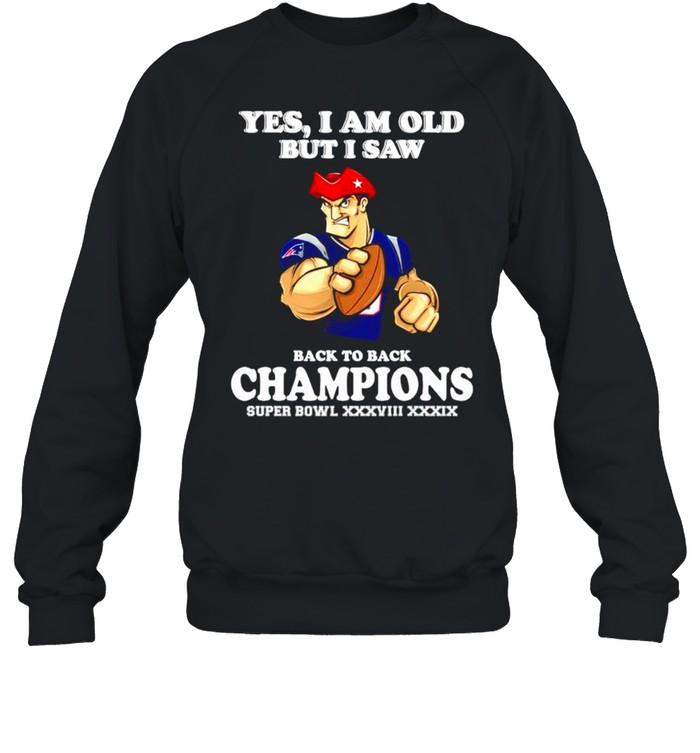 Yes I am old but I saw New England Patriots back to back champions shirt Unisex Sweatshirt