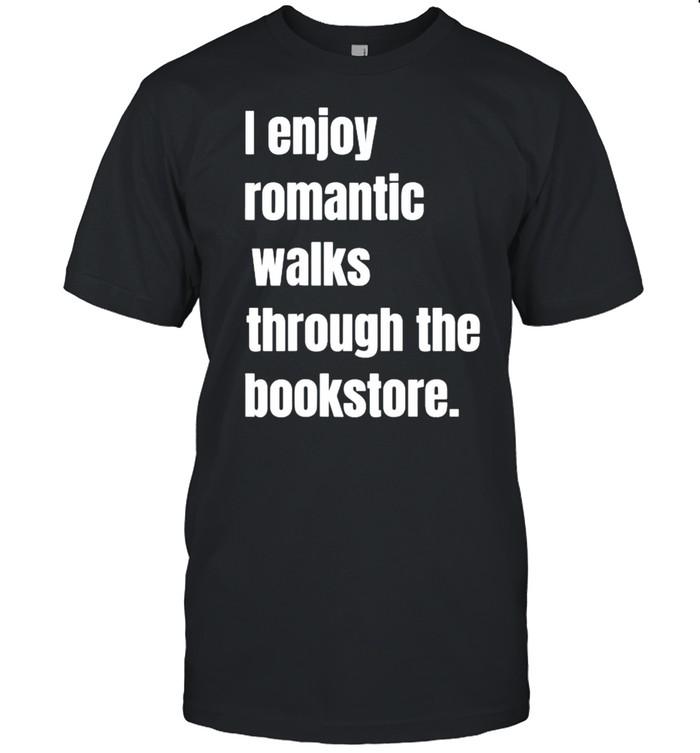 I Enjoy Romantic Walks Through The Bookstore T-Shirt