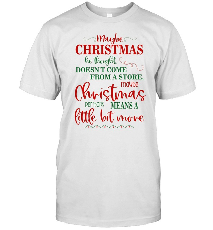 Maybe Christmas Doesnt Come From A Store Christmas shirt