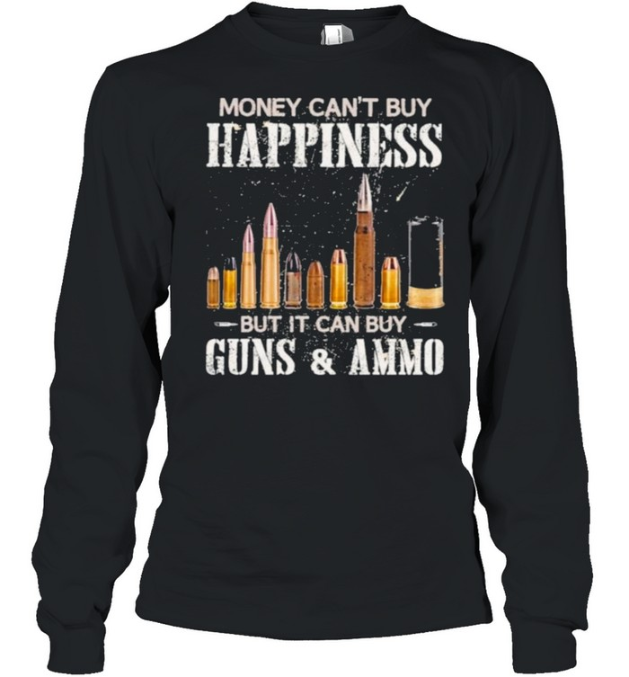 Money Can't Buy Happiness But It Can Buy Guns And Ammo  Long Sleeved T-shirt