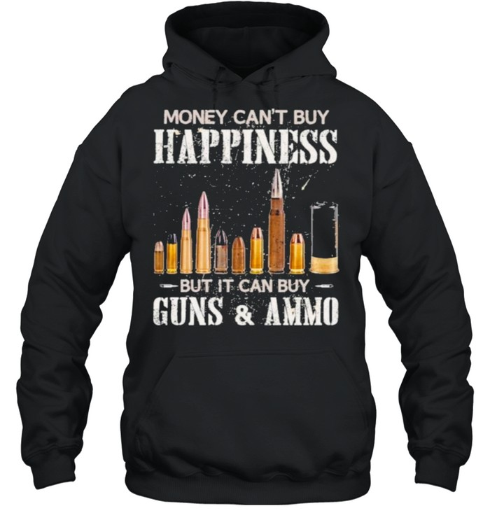 Money Can't Buy Happiness But It Can Buy Guns And Ammo  Unisex Hoodie