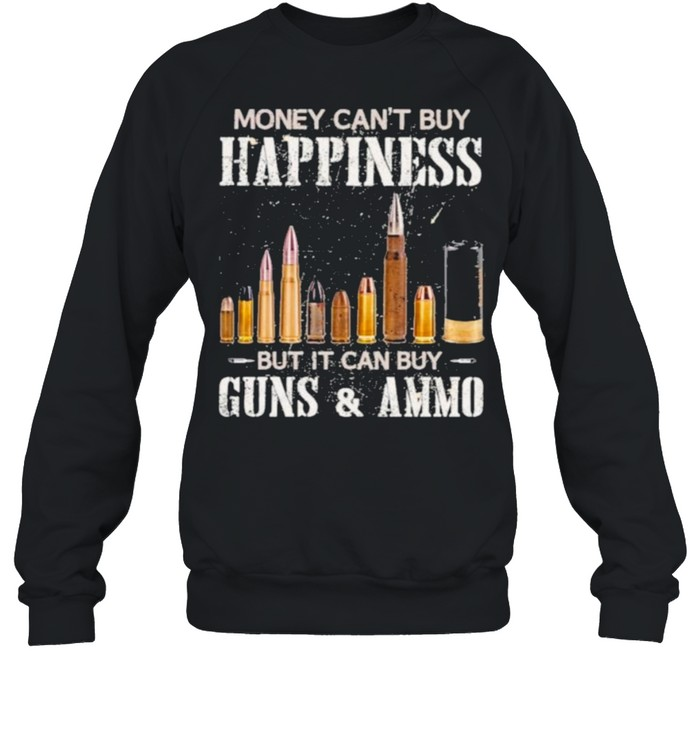 Money Can't Buy Happiness But It Can Buy Guns And Ammo  Unisex Sweatshirt
