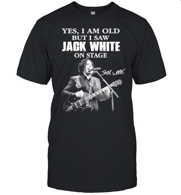 Yes I am old but I saw Jack White signature shirt