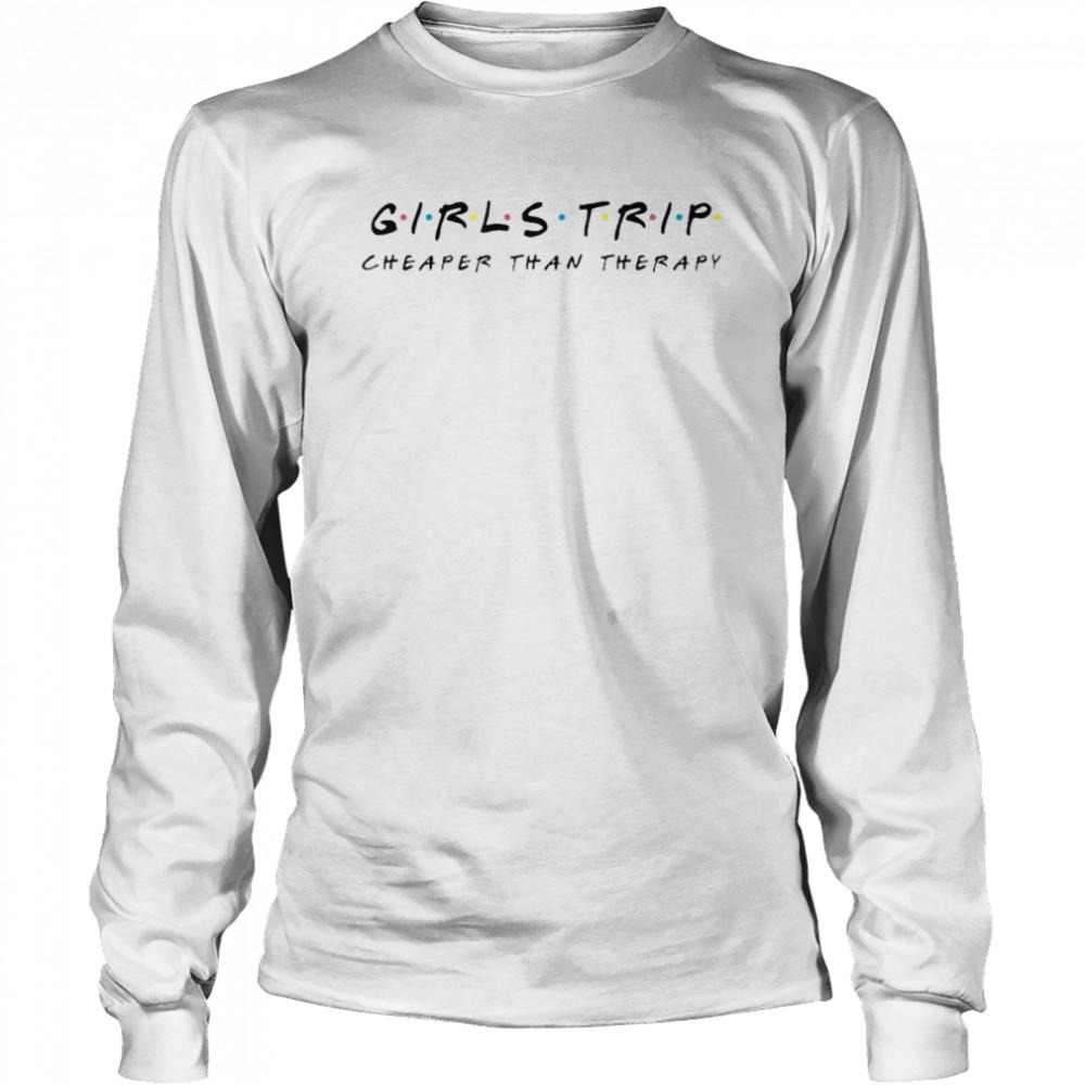 Girls Trip Cheaper than therapy t-shirt Long Sleeved T-shirt