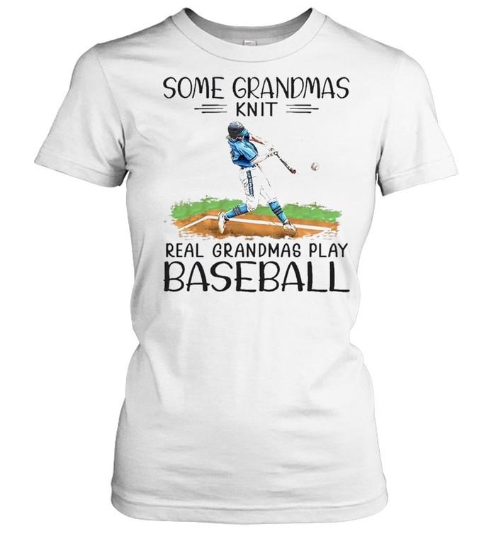 some grandmas knit real grandmas play baseball shirt Classic Women's T-shirt