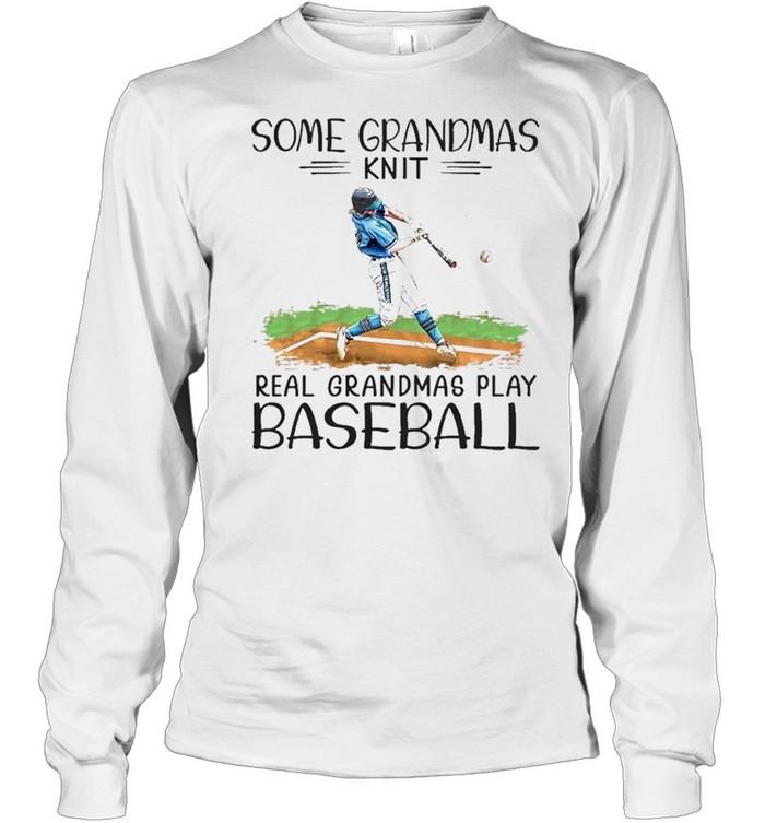 some grandmas knit real grandmas play baseball shirt Long Sleeved T-shirt
