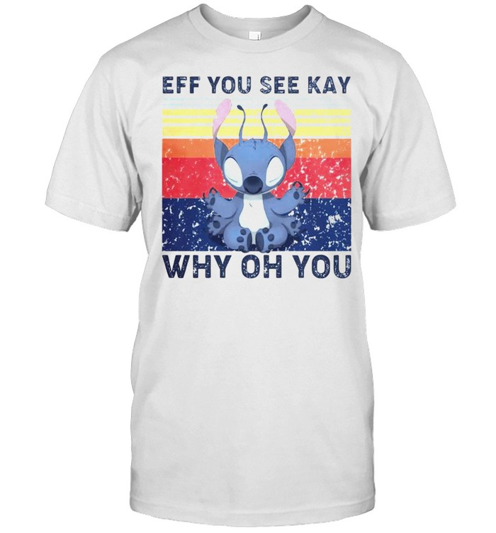 Stitch eff you see kay why oh you vintage shirt
