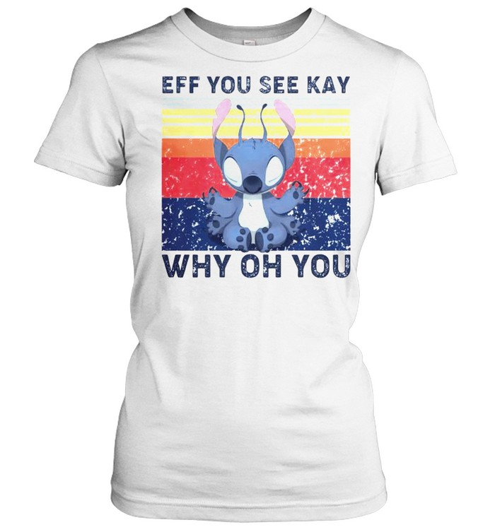 Stitch eff you see kay why oh you vintage shirt Classic Women's T-shirt