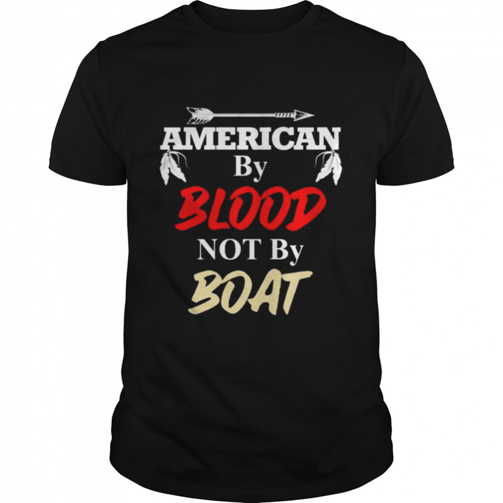 American by blood not by boat shirt