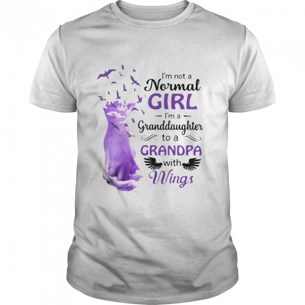 I'm Not A Normal Girl I'm A Granddaughter To A Grandpa With Wings T-shirt