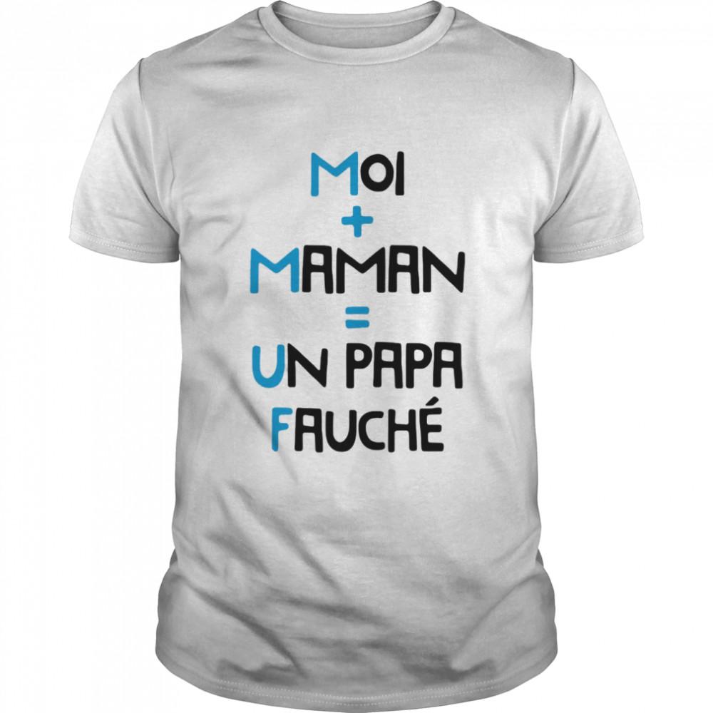 Moi Maman Un Papa Fauche T-shirt