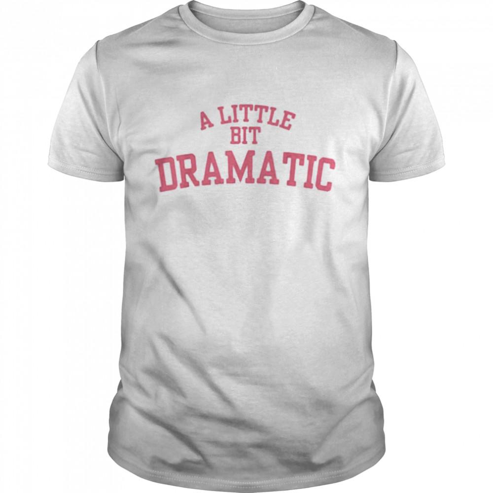 A little bit dramatic 2021 shirt