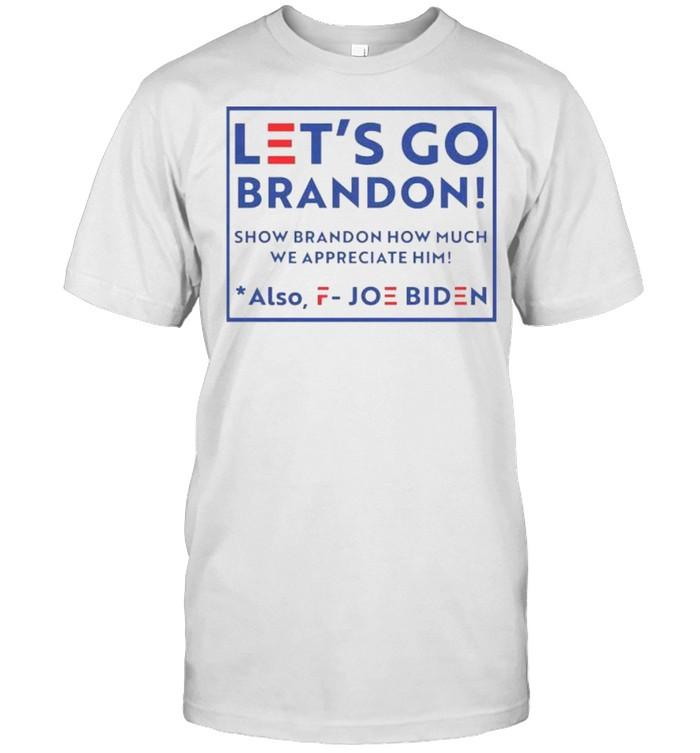 Let's go brandon fjb show brandon how much we appreciated also fuck joe biden shirt