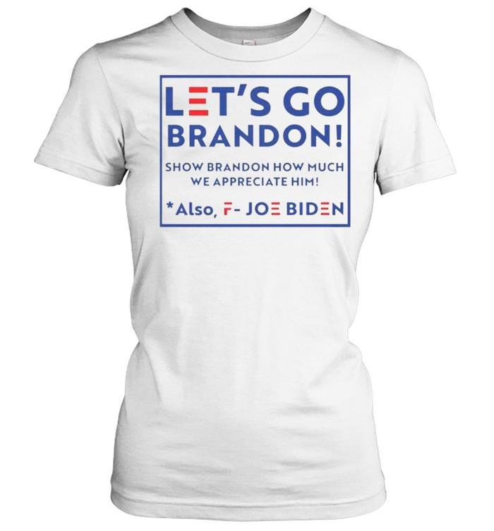 Let's go brandon fjb show brandon how much we appreciated also fuck joe biden shirt Classic Women's T-shirt