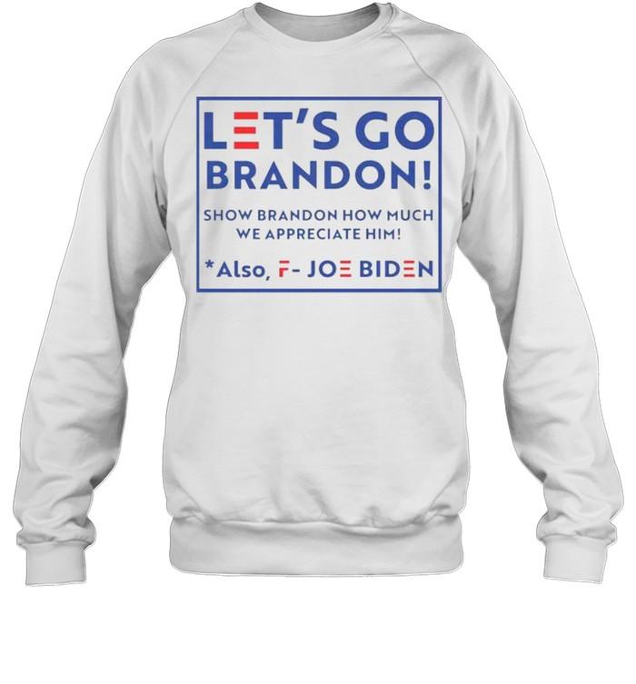 Let's go brandon fjb show brandon how much we appreciated also fuck joe biden shirt Unisex Sweatshirt