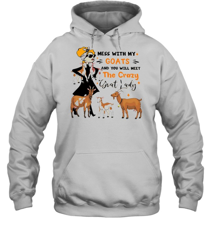 Mess With My Goats And You Will Meet The Crazy Goat Lady T-shirt Unisex Hoodie