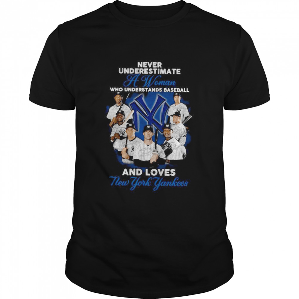Never underestimate a woman who understands baseball and loves New York Yankees signatures shirt