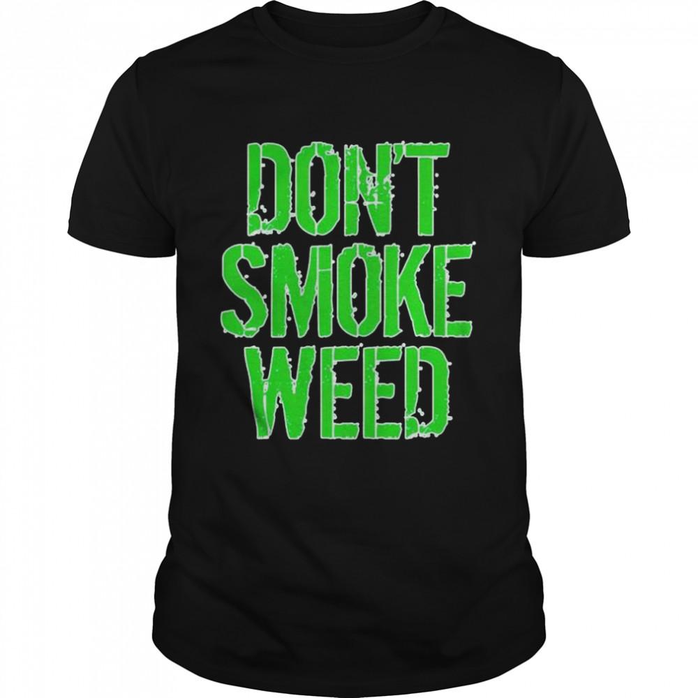 Original don't smoke weed shirt